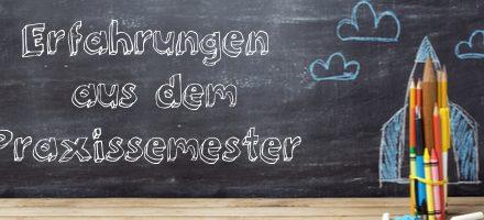 Praxissemester – Erfahrungen, Checkliste & Tipps