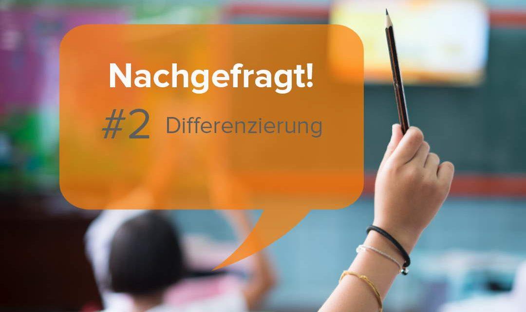 Differenzierung im Unterricht – Nachgefragt!