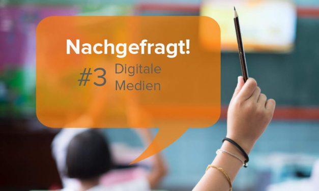 Digitale Medien im Unterricht – Nachgefragt!