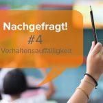 Verhaltensauffällige Kinder – Nachgefragt!