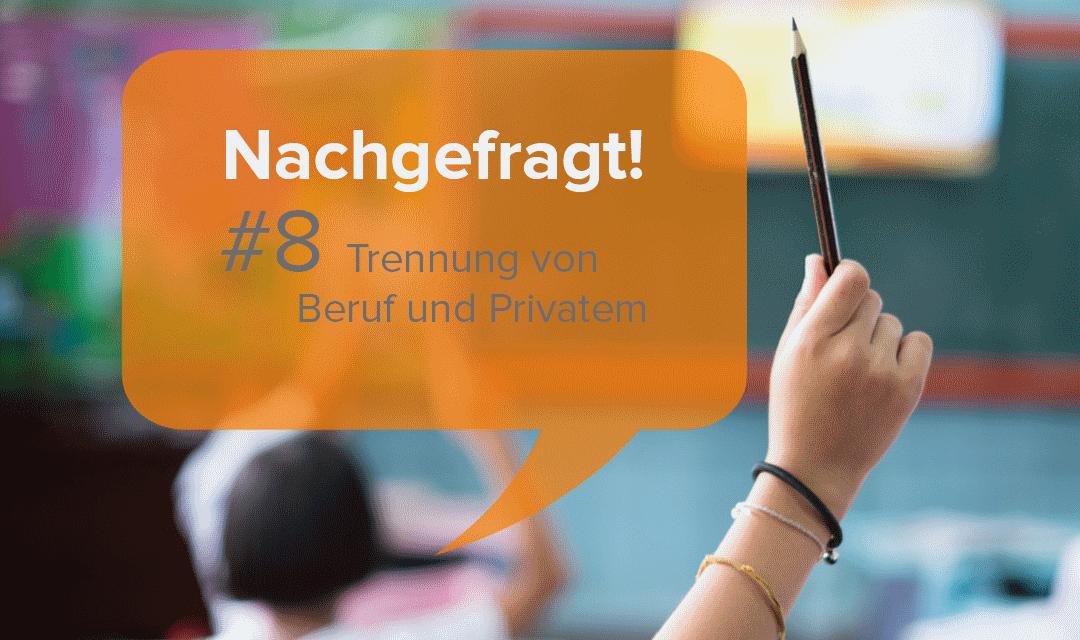 Trennung von Beruf und Privatem – Nachgefragt!