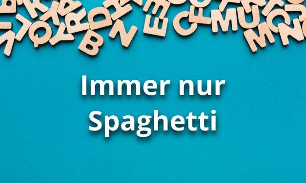 Immer nur Spaghetti