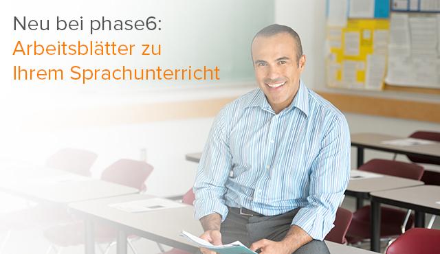 Neu bei phase6: Arbeitsblätter zu Ihrem Sprachunterricht
